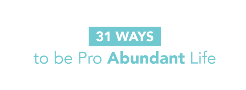 FREE RESOURCE: 31 Ways to be Pro Abundant Life